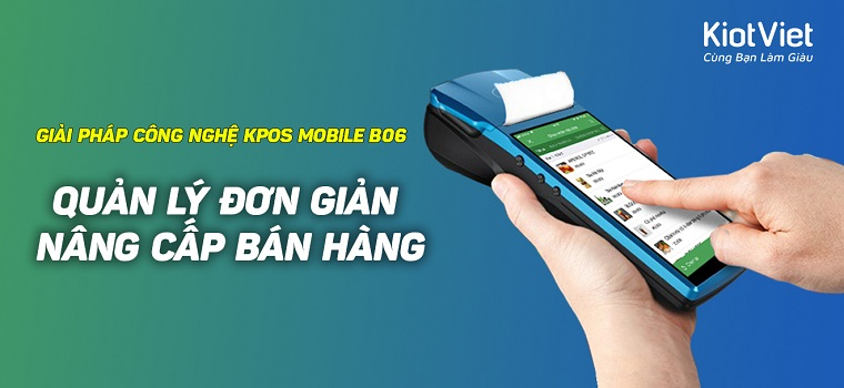 """KPOS Mobile B06 nâng cấp bán hàng cùng giải pháp công nghệ """"all in one"""""""